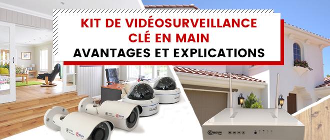 Kit de vidéosurveillance clé en main avantages et explications