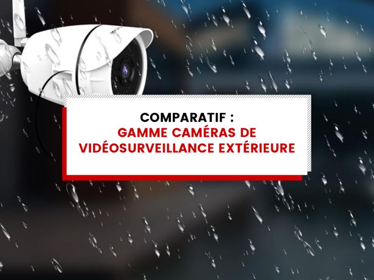 Comparatif gamme de vidéosurveillance extérieure wifi ip Sécurité Mania et capacité de stockage