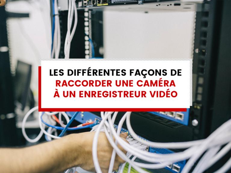 Raccorder une caméra à un enregistreur vidéo : nos conseils